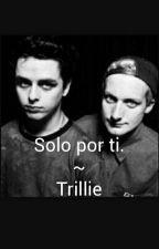 Solo por ti. ~ Trillie by MoskMustDie