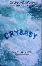 You're My CryBaby by CarterTheGreat80085