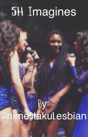5H (and camila) Imagines GxG and G!P