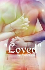 """Loved"" by Evil2Love"