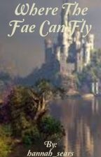 Where The Fae Can Fly by -Unbowed-