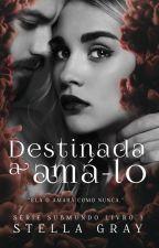 Destinada a Amá-lo - Série SubMundo - Livro 3 by patriziaevansoficial