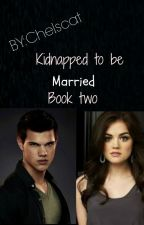 Kidnapped to be married: sequel  by chelscat