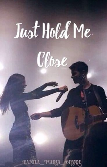 Just Hold Me Close