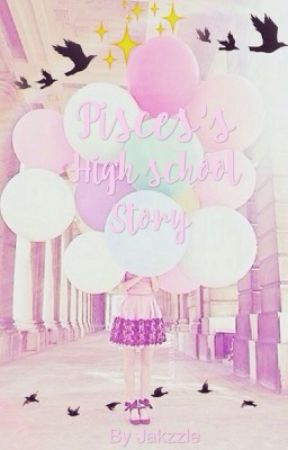 ♕ Pisces's High School Story ♕ - ♕|Females - Wattpad