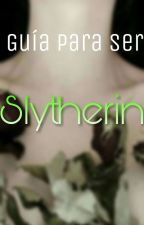Guía para ser Slytherin by _whatwea