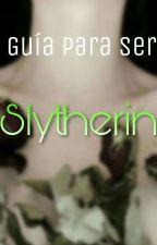 Guía para ser Slytherin by -GhxstGirl-