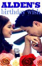 Alden's Birthday Wish || AlDub Maichard Fic by suppididuda