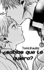 ¿Sabías que te quiero? (KagaKuro) by Thomary221B