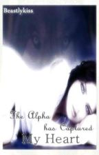 The Alpha Has Captured My Heart by beastlykiss