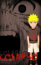 Naruto; Colapso [EN EDICIÓN] by KattaMC