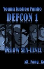 Young Justice Fanfic - DEFCON 1 : Below Sea-Level by xX_Fang_Xx