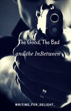 The Good, The Bad, and The In Between by Writing_for_Delight_