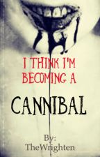I Think I'm Becoming A Cannibal  by TheWrighten