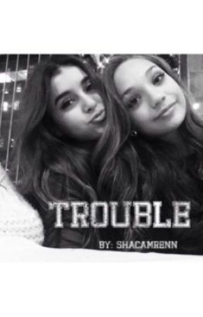 Trouble (Maddie and Kalani) by Shacamrenn