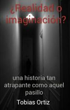 ¿Realidad o imaginación? by TobiEscribeCosas