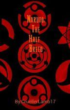 Naruto: The Half Breed by CruellerLamb17