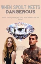 When Spoilt Meets Dangerous by MileyDelight
