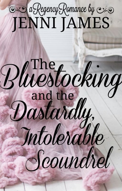 The Bluestocking and the Dastardly, Intolerable Scoundrel by JenniJames