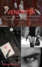 Vendetta (PRÓXIMAMENTE) by SomaCastro