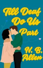 Till Deaf Do Us Apart (Deaf Of Me Series Book #2) by redtopic127