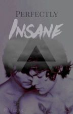 Perfectly Insane  [❀ls fanfiction ❀] by iisahs_