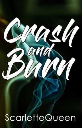 Crash and Burn by ScarletteQueen