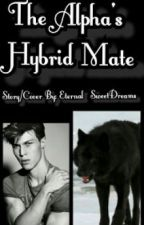 The Alpha's Hybrid Mate (not edited) by SweetDreams_8
