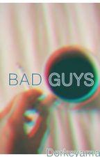 Bad Guys [PAUSADA] by Dorkeyamas