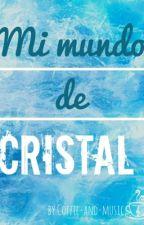 Mi mundo de Cristal by Coffee-and-Music