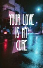 Your love is my cure  by fauxrosee