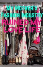 My Mothers Fashion Industry Ruined My Love Life by ilVoloIsLife