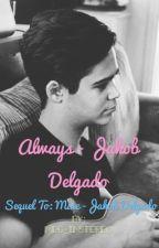 Always - Jakob Delgado // sequel to Mine by _megggg