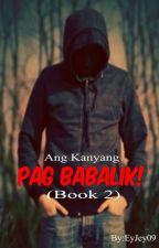 Ang Kanyang Pag Babalik! by EyJey09