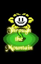 Through the Mountain: Flowey x Reader by ButterflyPikachu