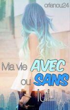 Ma Vie Avec Ou Sans Lui? (Wattys 2016) by orlanou24