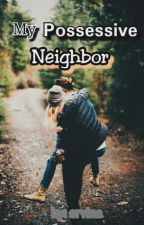 My Possessive Neighbor (Neighbor's Slave 2) by pisangcokelat