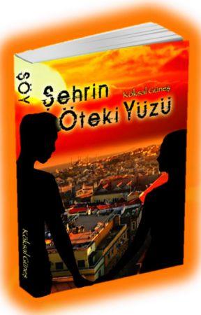 ŞEHRİN ÖTEKİ YÜZÜ (Kitap Oldu.) by Koksgns