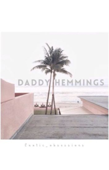 Daddy Hemmings // L.H // On Hold