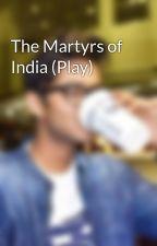The Martyrs of India (Play) by IshaanAnavkar