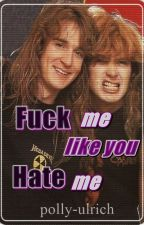 F*ck Me Like You Hate Me (MEGADETH, DUNIOR) by polly-ulrich