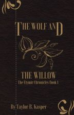 The Wolf and the Willow (Formerly Willowblade) by tbkasper