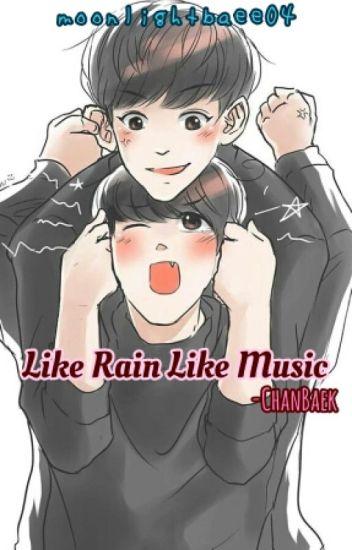 Like Rain Like Music. (ChanBaek Fanfiction)