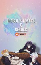Diabolik Lovers X Reader [REQUEST CLOSED] by ItsKiaDude