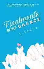 Finalmente Uma Chance [Conto] by FaanCosta