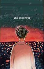 The Observer (BoyxBoy) ✔ by -waesabii