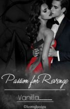Passion for Revenge. (An Erotic Romance Book) by vanilla___