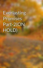 Everlasting Promises Part-2(ON HOLD) by nikunjdk2000