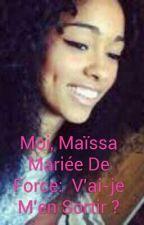 Moi Maïssa: Mariée De Force, V'ai-je M'en Sortir? by MariamaTraore1