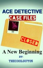 Ace Detective Case Files: A New Beginning by TheCoolGuy05